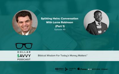 Episode 9: Splitting Heirs: Conversation With Lorne Robinson (Part 1)