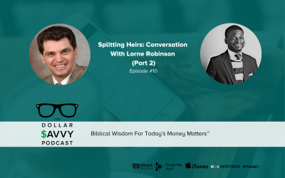 Episode 10: Splitting Heirs: Conversation With Lorne Robinson (Part 2)