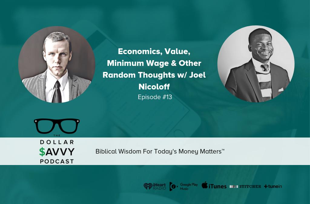 Episode 13: Economics, Value, Minimum Wage & Other Random Thoughts w/ Joel Nicoloff