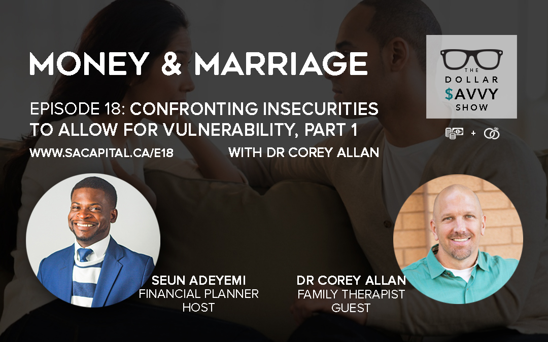 Episode 18: Money & Marriage Series – Confronting Insecurities to Allow For Vulnerability Part 1