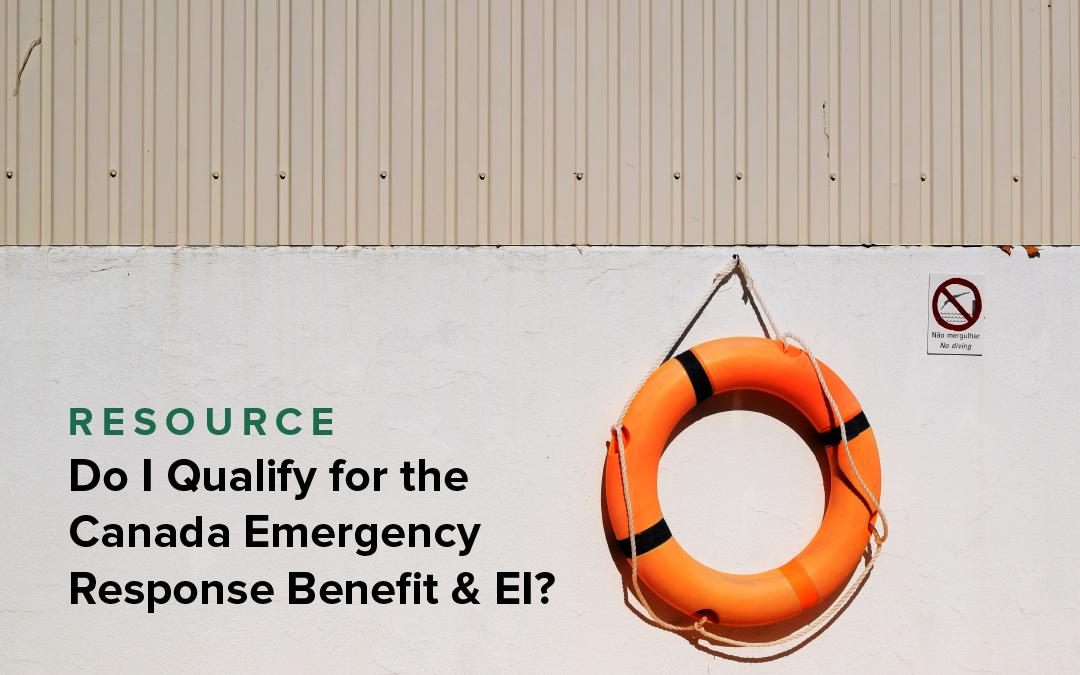 Do I Qualify for the Canada Emergency Response Benefit & EI?